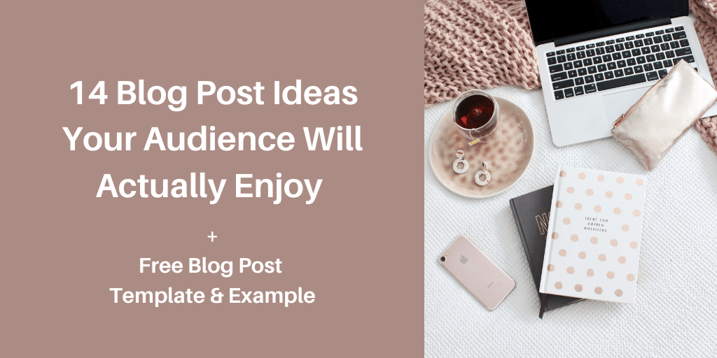 14 blog post ideas your audience will actually like